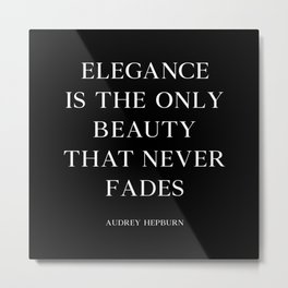 Elegance Is The Only Beauty That Never Fades Metal Print