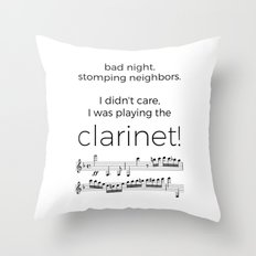 I didn't care, I was playing the clarinet Throw Pillow