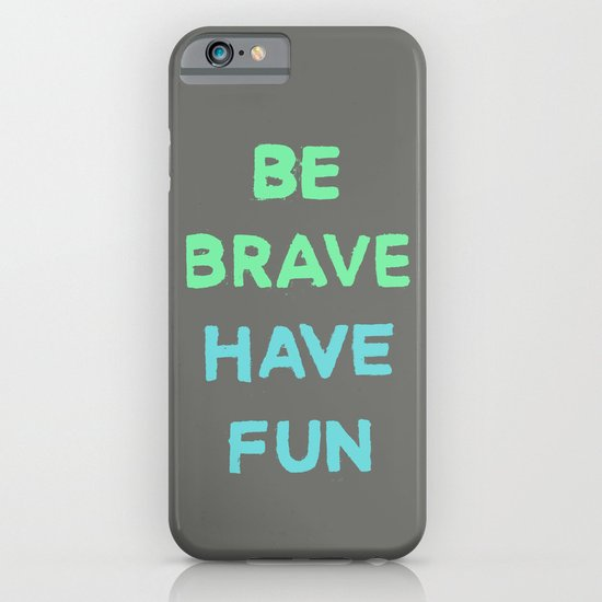 Be Brave Have Fun iPhone & iPod Case