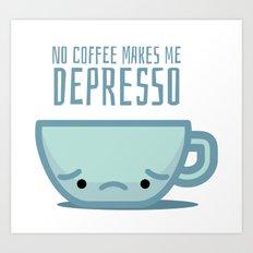 No coffee makes me depresso Art Print