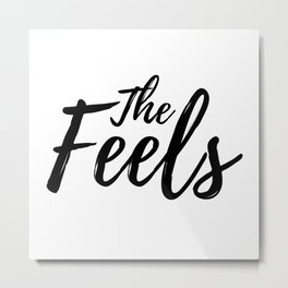 The Feels Metal Print