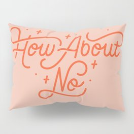 How About No - Hand lettered quote Pillow Sham