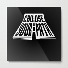 Choose Your Path. Life Travel Metal Print