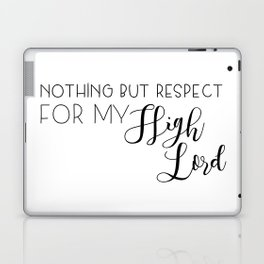 nothing but respect for my high lord Laptop & iPad Skin