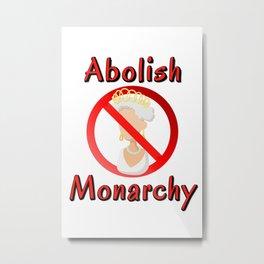 Abolish the Monarchy Metal Print