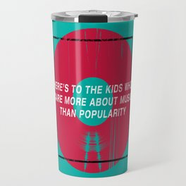 Here's To The Kids Who Care More About Music Than Popularity Travel Mug