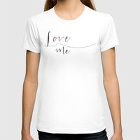 calligraphy T-shirts featuring Love Me calligraphy by Seven Roses