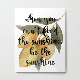 Lemon Watercolor, When You Can't Find Sunshine, Be the Sunshine Metal Print