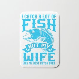 Fishing Gift Print Fly Fishing Wife My Was My Best Catch Product Bath Mat