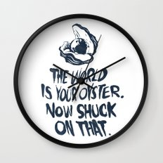 The World Is Your Oyster. Now Shuck On That. Wall Clock