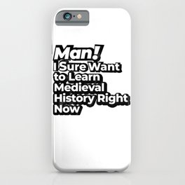 Man! I Sure Want to Learn Medieval History Right Now Retro Gift iPhone Case