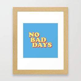 NO BAD DAYS Framed Art Print