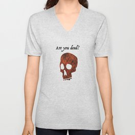 are you dead? Unisex V-Neck