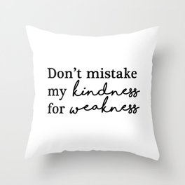 Don't mistake my kindness for weakness Throw Pillow