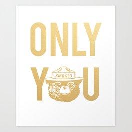 Smokey the Bear says ONLY YOU Art Print