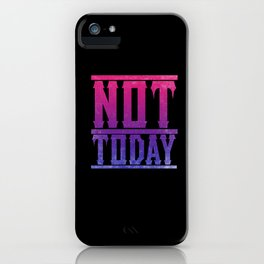 NOT TODAY iPhone Case