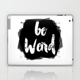 Be Weird Laptop & iPad Skin