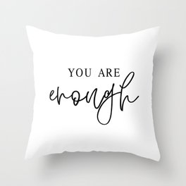 YOU ARE ENOUGH by Dear Lily Mae Throw Pillow