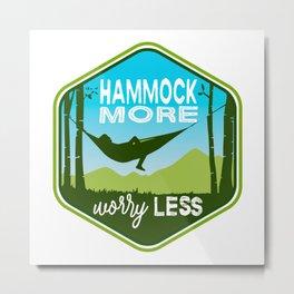 Hammock More.Worry Less. Metal Print