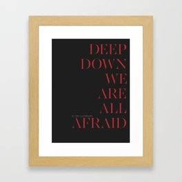 Deep Down We Are All Afraid Framed Art Print