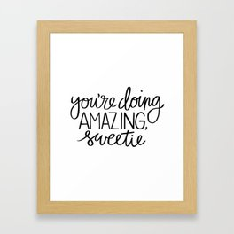 You're Doing Amazing, Sweetie Framed Art Print