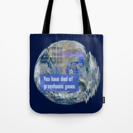You Have Died of Greenhouse Gases Tote Bag