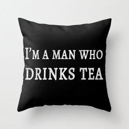 I'm a Man Who Drinks Tea Throw Pillow