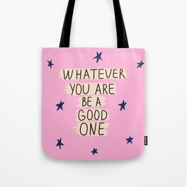 Whatever You Are Be A Good One Tote Bag