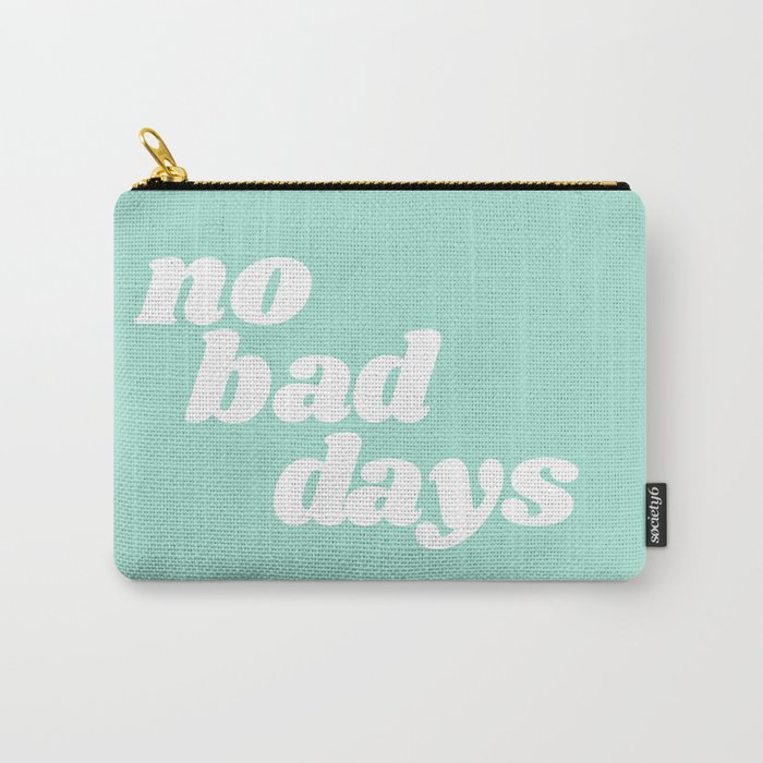 no bad days IX Carry-All Pouch