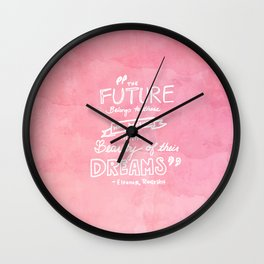 the future belongs to those who believe in the beauty of their dreams Eleanor Roosevelt  Wall Clock
