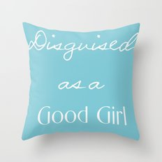 DISGUISED AS A GOOD GIRL Throw Pillow