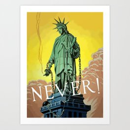 Lady Liberty In Chains -- Never  Art Print