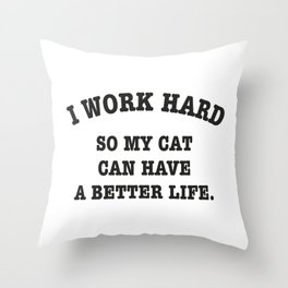 I work hard so my cat can have a better life, pets quotes Throw Pillow