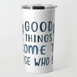 Good things come to those who bait Travel Mug