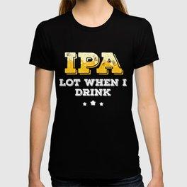 IPA Lot Beer Drinker T-shirt