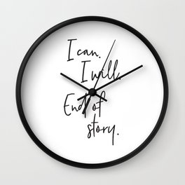 I can, I will. End of Story. Wall Clock