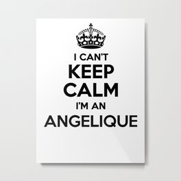 I cant keep calm I am an ANGELIQUE Metal Print