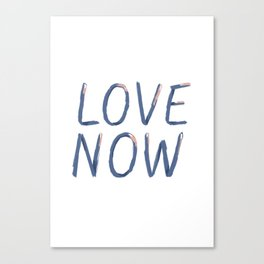 LOVE NOW Canvas Print