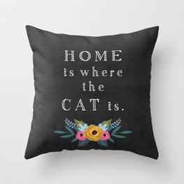 Home is where the cat is. // I love my cat Throw Pillow