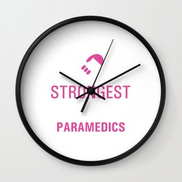 Strongest Women are Paramedics Uplifting T-shirt Wall Clock