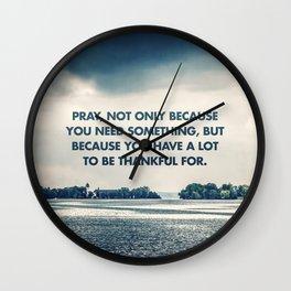 Pray Because You're Thankful Wall Clock
