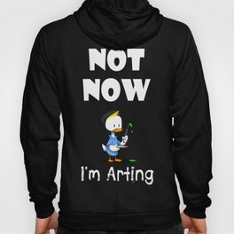 Not Now - I'm Arting Hoody