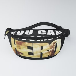 You Can Become a Hero Fanny Pack