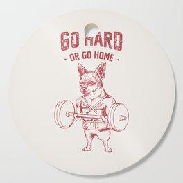 Go Hard or Go Home Chihuahua Cutting Board