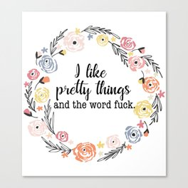 I like pretty things and the word f*ck. Canvas Print