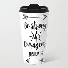 Be strong and courageous Joshua 1:9 Travel Mug