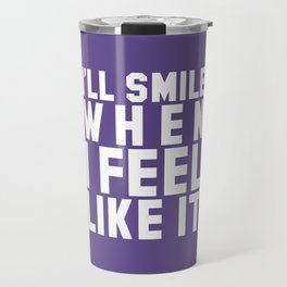 I'LL SMILE WHEN I FEEL LIKE IT (Ultra Violet) Travel Mug