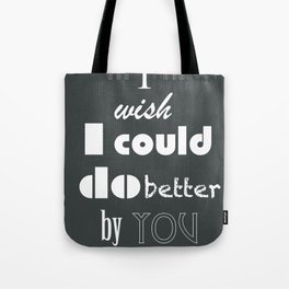 I Wish I Could Do Better By You Tote Bag