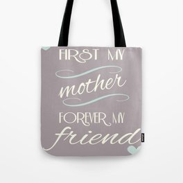 First my mother, forever my friend Tote Bag