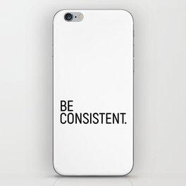 Be Consistent #minimalism iPhone Skin